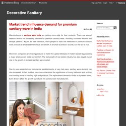 Market trend influence demand for premium sanitary ware in India - Decorative Sanitary