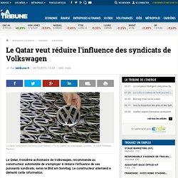 Le Qatar veut réduire l'influence des syndicats de Volkswagen