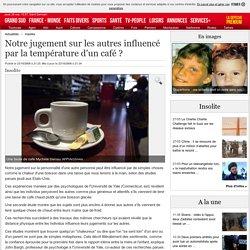 Notre jugement sur les autres influencé par la température d'un café ? - 23/10/2008 - ladepeche.fr