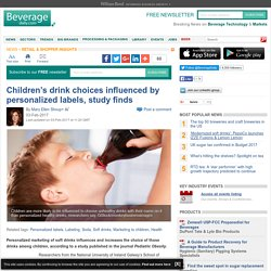 Children's drink choices influenced by personalized labels, study