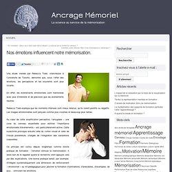 Ancrage Mémoriel » Nos émotions influencent notre mémorisation.