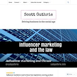 Influencer marketing and the law – Scott Guthrie