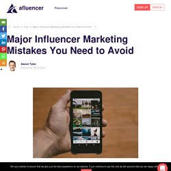 Major Influencer Marketing Mistakes You Need to Avoid