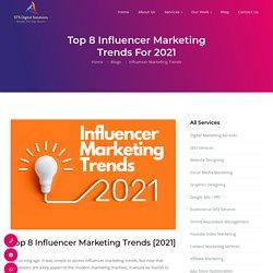Top 8 Influencer Marketing Trends In 2021