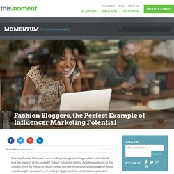Fashion Bloggers, the Perfect Example of Influencer Marketing Potential - Thismoment Content Marketing Blog