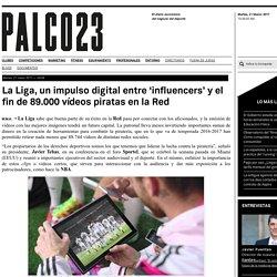 La Liga, un impulso digital entre 'influencers' y el fin de 89.000 vídeos piratas en la Red « Competiciones « El diario económico del negocio del deporte