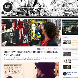 MEET TWO INFLUENCERS OF THE DIGITAL ART MARKET