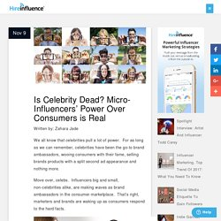 Is Celebrity Dead? Micro-Influencers' Power Over Consumers is Real - HireInfluence