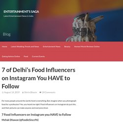 7 of Delhi's Food Influencers on Instagram You HAVE to Follow
