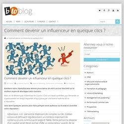 Comment devenir un influenceur en quelque clics ?b-to-blog, le blog de l'efficacité commerciale