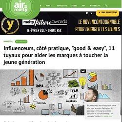 Influenceurs, côté pratique, good & easy, 11 tuyaux pour aider les marques à toucher la jeune génération