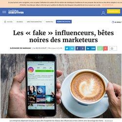 Les « fake » influenceurs, bêtes noires des marketeurs, Marketing digital