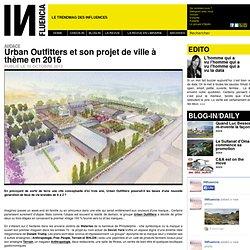 Audace - Urban Outfitters et son projet de ville à thème en 2016