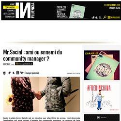 Mr.Social : ami ou ennemi du community manager ?