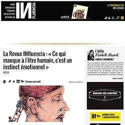 La Revue INfluencia : « Ce qui manque à l'être humain, c'est un instinct émotionnel »