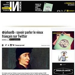 @jehanlb : savoir parler le vieux français sur Twitter