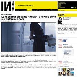 BLOG-IN / DAILY - Longchamp présente «Heels», une web série sur aufeminin.com