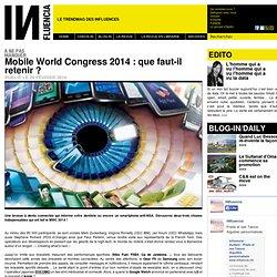 à ne pas manquer - Mobile World Congress 2014 : que faut-il retenir ?