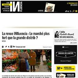 La revue INfluencia : Le marché plus fort que la grande distrib ?