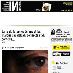 Media - La TV du futur: les écrans et les marques au-delà du connecté et du contenu…