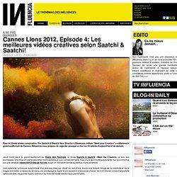 à ne pas manquer - Cannes Lions 2012, Episode 4: Les meilleures vidéos créatives selon Saatchi & Saatchi!
