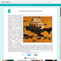 Brasil Agora: A influência portuguesa na cultura do Japão