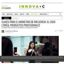 CLAVES PARA EL MARKETING DE INFLUENCIA: EL CASO L'ORÉAL PRODUCTOS PROFESIONALES - INNOVA + C