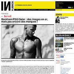 Tendances - Beckham/PSG/Qatar : des images en or, mais pas encore des marques !