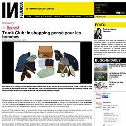Tendances - Trunk Club: le shopping pensé pour les hommes