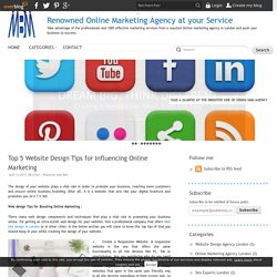 Top 5 Website Design Tips for Influencing Online Marketing