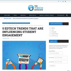 5 Edtech Trends That are Influencing Student Engagement