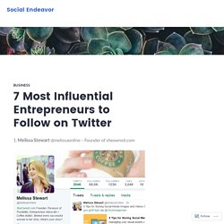 7 Most Influential Entrepreneurs to Follow on Twitter – Social Endeavor