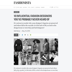 10 Influential Fashion Designers You've Probably Never Heard Of