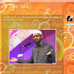 Dr. Zakir Naik: Dr Zakir Naik: An Influential Islamic Ideologue and Adherent of Teachings of Islam
