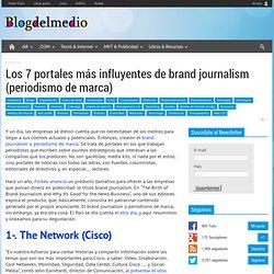 Los 7 portales más influyentes de brand journalism (periodismo de marca) | Blog del Medio > Periodismo digital > Por Pedro Ylarri