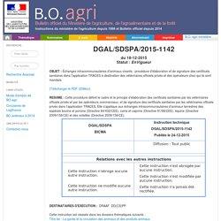 Instruction technique DGAL/SDSPA/2015-1142 du 18-12-2015 Échanges intracommunautaires d'animaux vivants : procédure d'élaboration et de signature des certificats sanitaires dans l'application TRACES à destination des vétérinaires officiels privés et des o