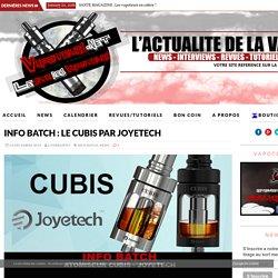 INFO BATCH : Le Cubis par Joyetech