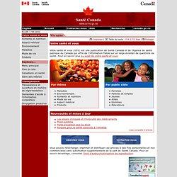 Votre santé et vous [série d'infofiches et d'articles traitant d'une vaste variété de sujets en matière de santé] Santé Canada