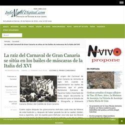 Infonortedigital.com - La raíz del Carnaval de Gran Canaria se sitúa en los bailes de máscaras de la Italia del XVI