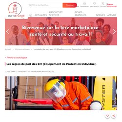 - Les règles de port des EPI (Équipement de Protection Individuel)