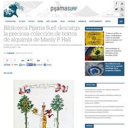 Biblioteca Pijama Surf: descarga la preciosa colección de textos de alquimia de Manly P. Hall