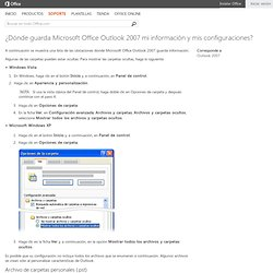 ¿Dónde guarda Microsoft Office Outlook 2007 mi información y mis configuraciones? - Outlook - Microsoft Office