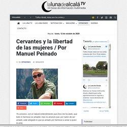 """La Luna de Alcala : """"Cervantes y la libertad de las mujeres / Por Manuel Peinado """""""