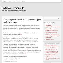 Technologie informacyjno – komunikacyjne /pojęcie ogólne/