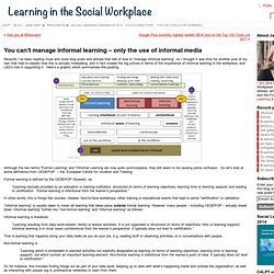 » You can't manage informal learning – only the use of informal media Learning in the Social Workplace