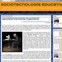"""¿Informática Educativa?: De la Internet """"Biblioteca"""", a la Internet """"Laboratorio""""."""