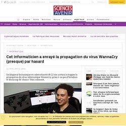 Cet informaticien a enrayé la propagation du virus WannaCry (presque) par hasard - Sciencesetavenir.fr