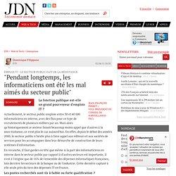 """""""Pendant longtemps, les informaticiens ont été les mal aimés du secteur public"""" - Emploi informatique et fonction publique - Journal du Net Solutions"""