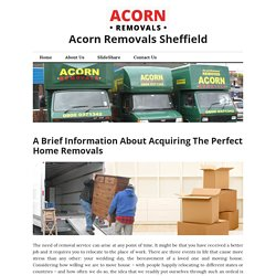 A Brief Information About Acquiring The Perfect Home Removals – Acorn Removals Sheffield