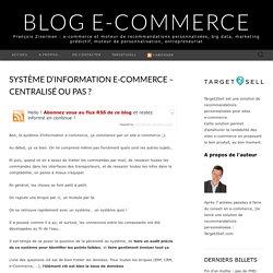 Système d'information e-commerce - centralisé ou pas ? - BLOG E-COMMERCE